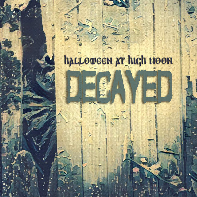 Halloween at High Noon: Decayed