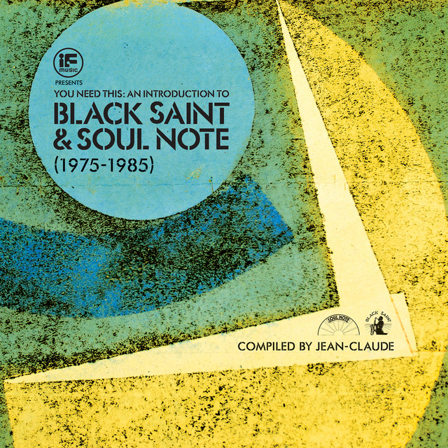 If Music Presents You Need This! An Introduction to Black Saint & Soul Note Records – Compiled by Jean-Claude