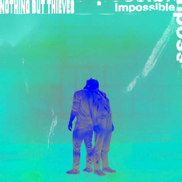 Impossible by Nothing But Thieves