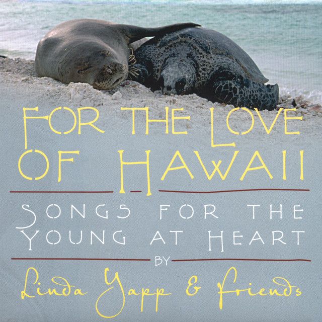 For The Love Of Hawaii (Songs For The Young At Heart) by Linda Yapp