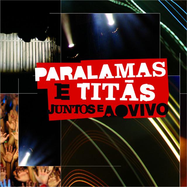 Paralamas E Titãs Juntos E Ao Vivo (Ao Vivo Na Marina Da Glória, Rio de Janeiro, RJ, Brazil / 2008)