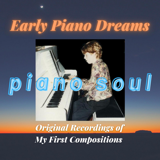 Early Piano Dreams (Original Recordings of My First Compositions)