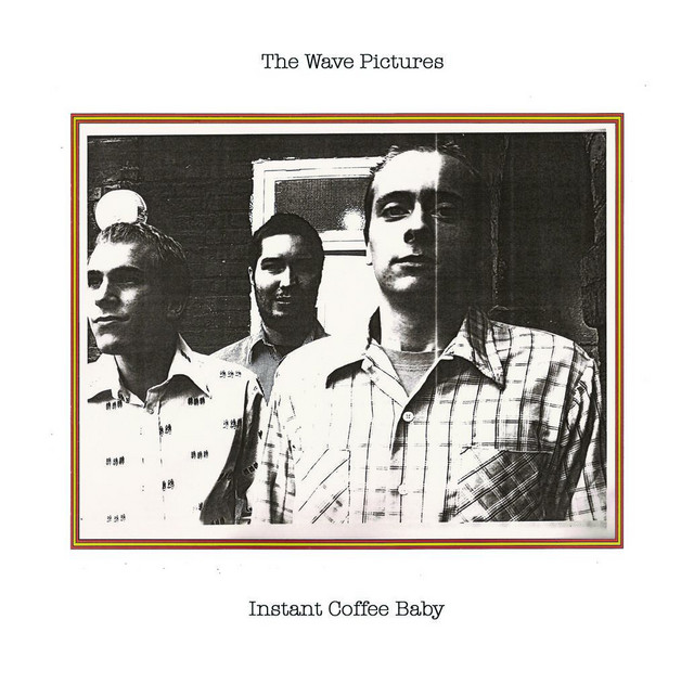 The Wave Pictures  Instant Coffee Baby :Replay