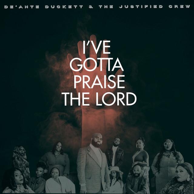 DeAnte Duckett & The Justified Crew, Vanessa Grundy - I've Gotta Praise The Lord (Radio Edit)