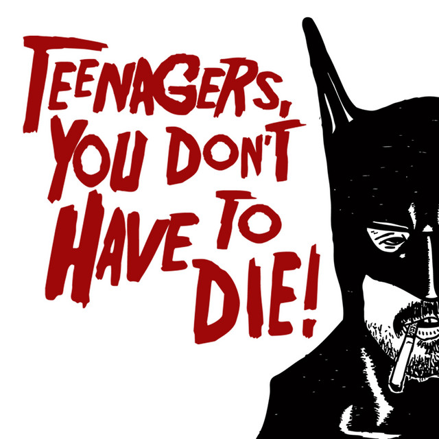 Teenagers, You Don't Have to Die