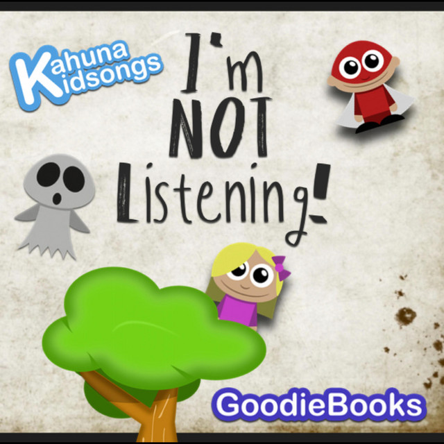 I'm NOT Listening by Kahuna Kidsongs