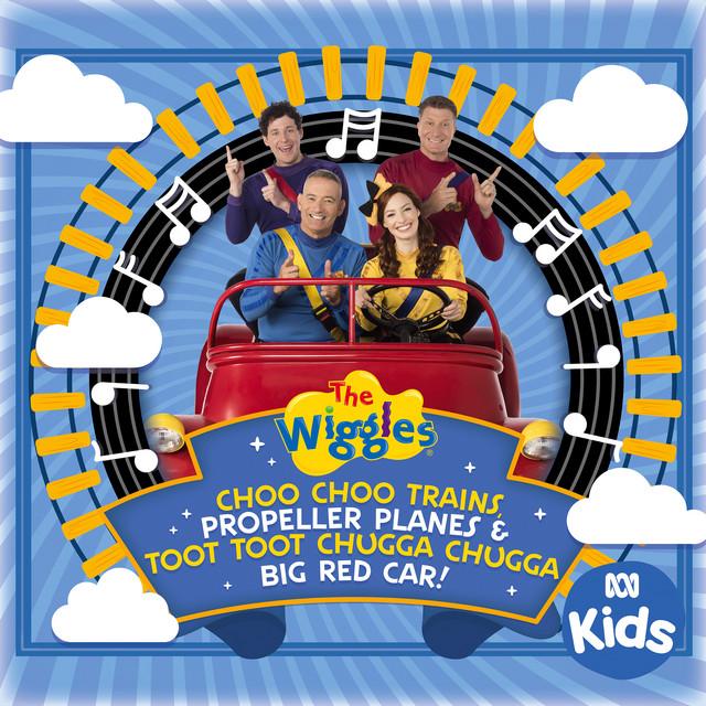 Choo Choo Trains, Propeller Planes & Toot Toot Chugga Chugga Big Red Car! by The Wiggles