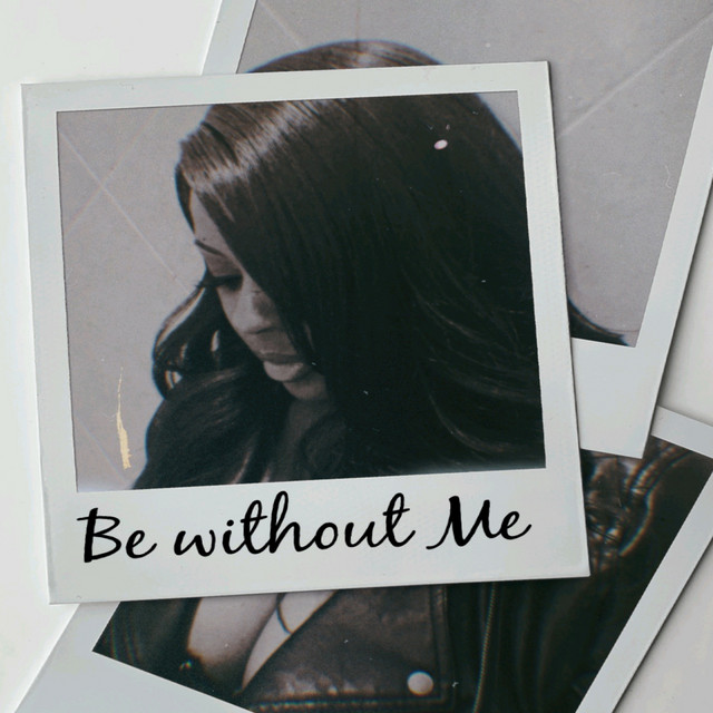 Be Without Me