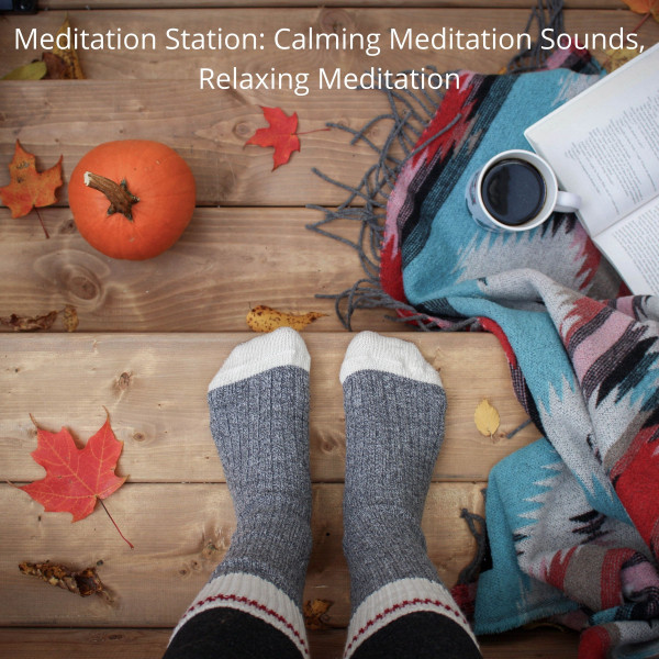 Meditation Station: Calming Meditation Sounds, Relaxing Meditation