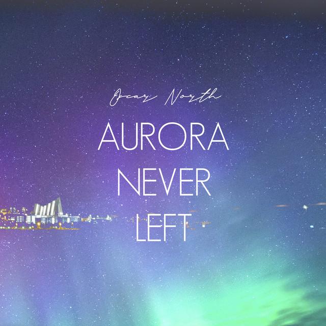 AURORA NEVER LEFT