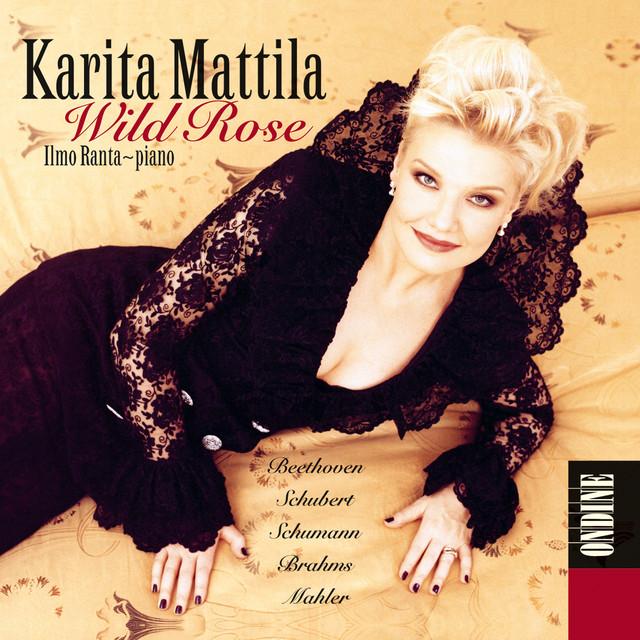 Vocal Recital: Mattila, Karita - Beethoven, L. Van / Schubert, F. / Schumann, R. / Brahms, J. / Mahler, G. (Wild Rose)