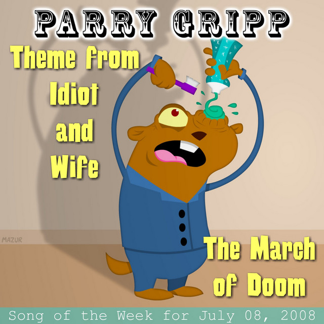 Theme from Idiot and Wife: Parry Gripp Song of the Week for July 8, 2008 by Parry Gripp