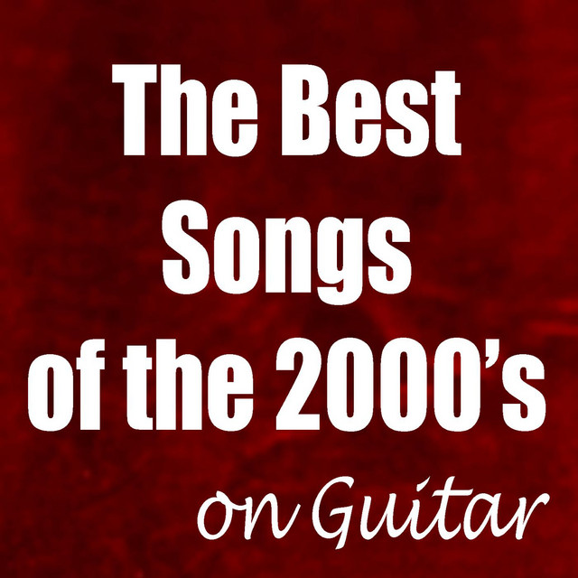 The Best Songs Of The 2000 S On Guitar Album By Acoustic Guitar Songs Acoustic Guitar Tribute Players Ultimate 2000 S Hits Spotify