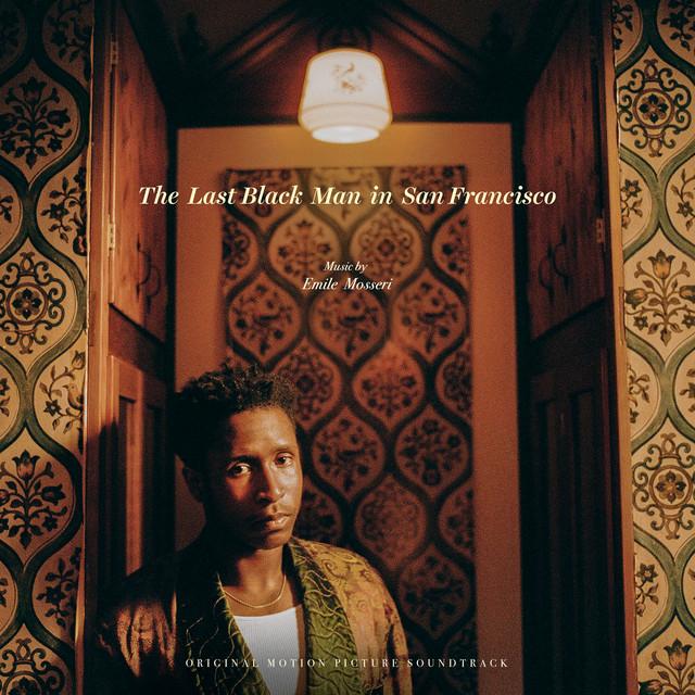 The Last Black Man in San Francisco (Original Motion Picture Soundtrack) - Emile Mosseri