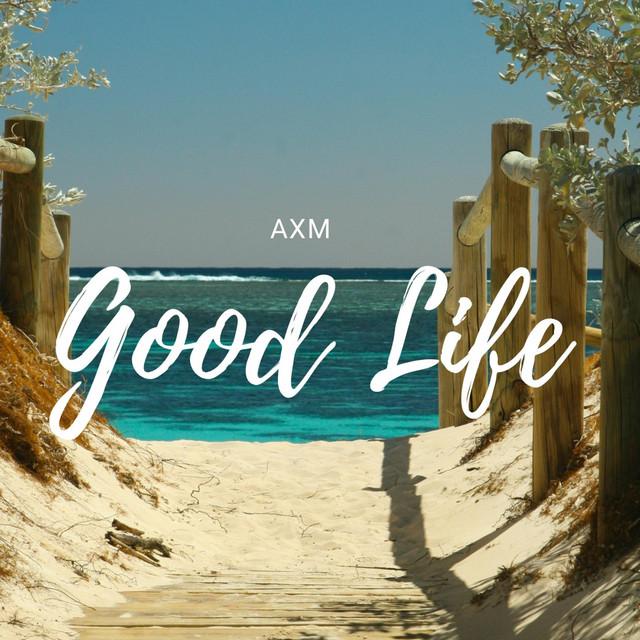 Good Life by AXM Image