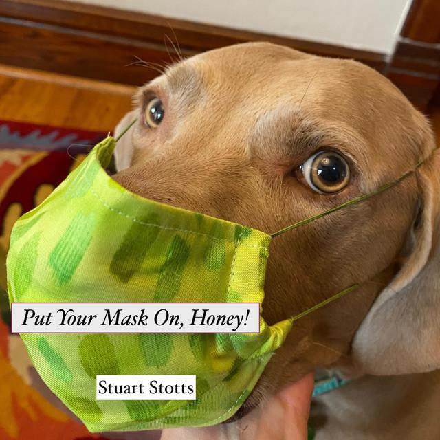Put Your Mask On, Honey by Stuart Stotts