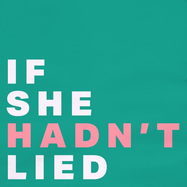 If She Hadn't Lied