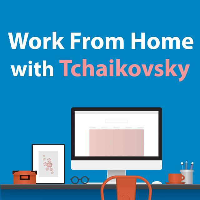 Work From Home With Tchaikovsky