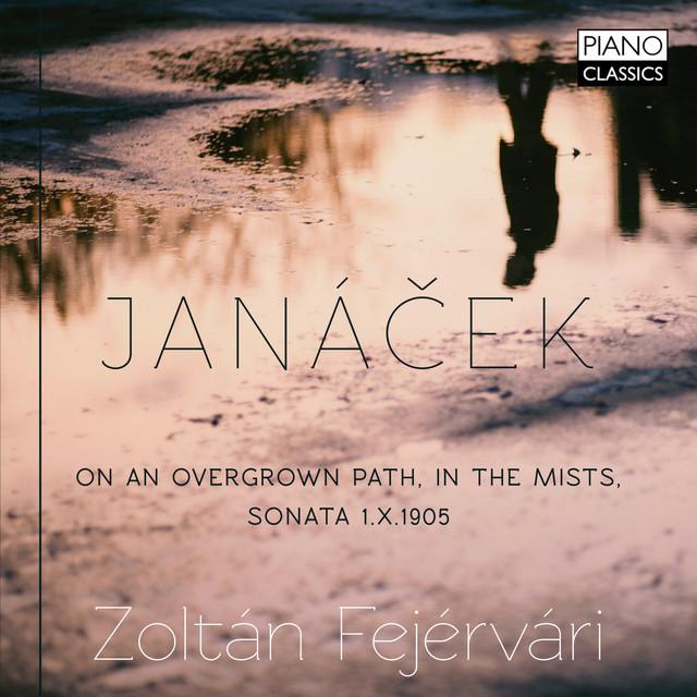 Janácek: On an Overgrown Path, in the Mists, Sonata 1.X1905