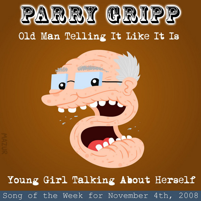 Old Man Telling It Like It Is: Parry Gripp Song of the Week for November 4, 2008 by Parry Gripp