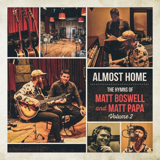Almost Home - The Hymns Of Matt Boswell And Matt Papa (Vol. 2)