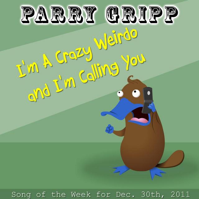 I'm A Crazy Weirdo And I'm Calling You by Parry Gripp