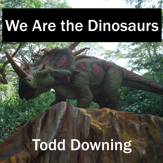 We Are the Dinosaurs by Todd Downing