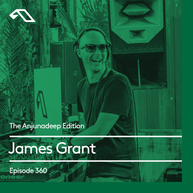 The Anjunadeep Edition 360 with James Grant