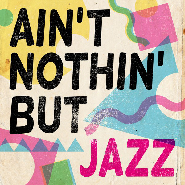 Ain't Nothin' But Jazz