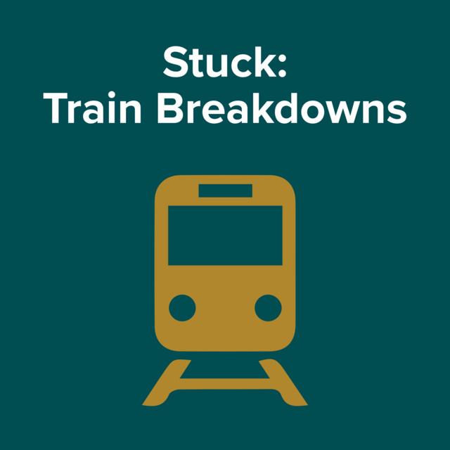 Stuck : Train Breakdowns