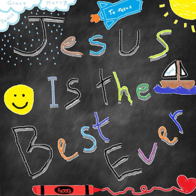 Jesus Is the Best Ever