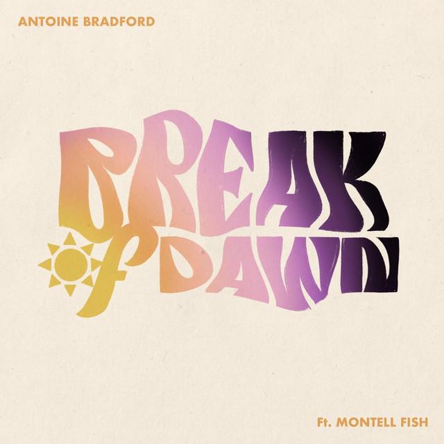 Antoine Bradford, Montell Fish - Break of Dawn