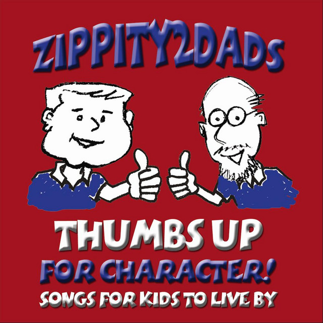 Thumbs Up for Character! Songs for Kids to Live By (Re-Release) by Zippity2Dads