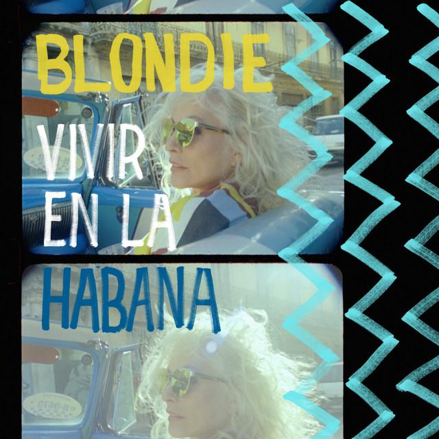 Album cover for Vivir en la Habana (Live from Havana, 2019) by Blondie