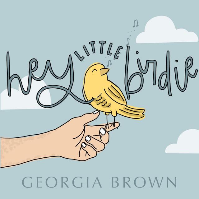 Georgia Brown - Hey Little Birdie