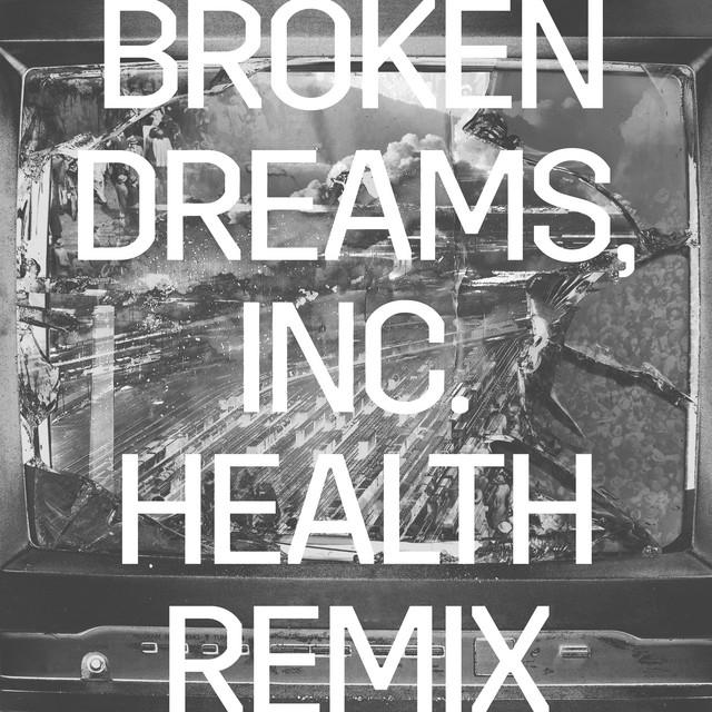 Broken Dreams, Inc. (HEALTH Remix)