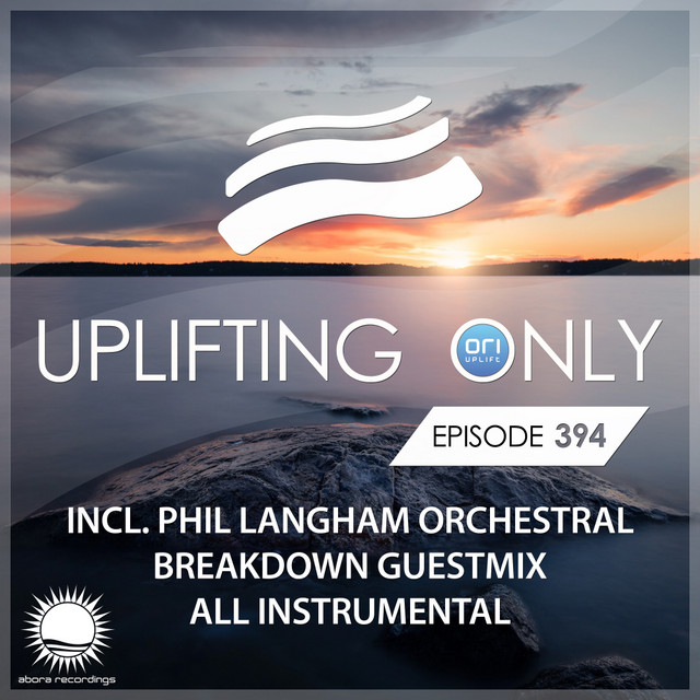 Uplifting Only Episode 394 (incl. Phil Langham Orchestral Breakdown Guestmix) [All Instrumental]