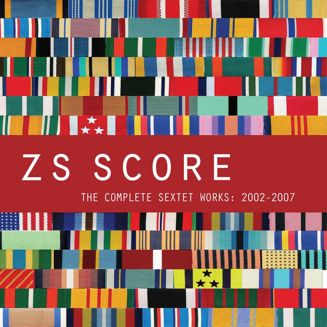 Zs – Score - The Complete Sextet Works: 2002-2007