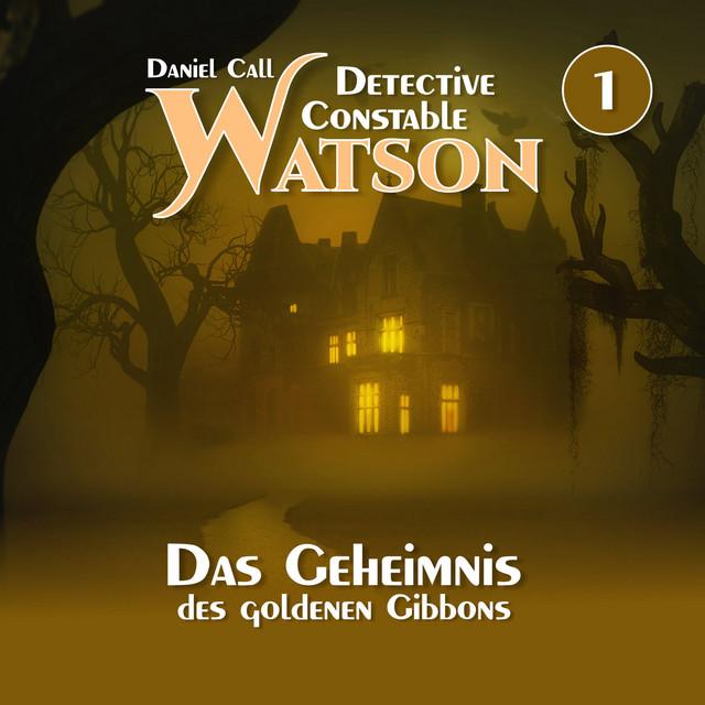 Detective Constable Watson Teil 1 - Das Geheimnis des goldenen Gibbons Cover