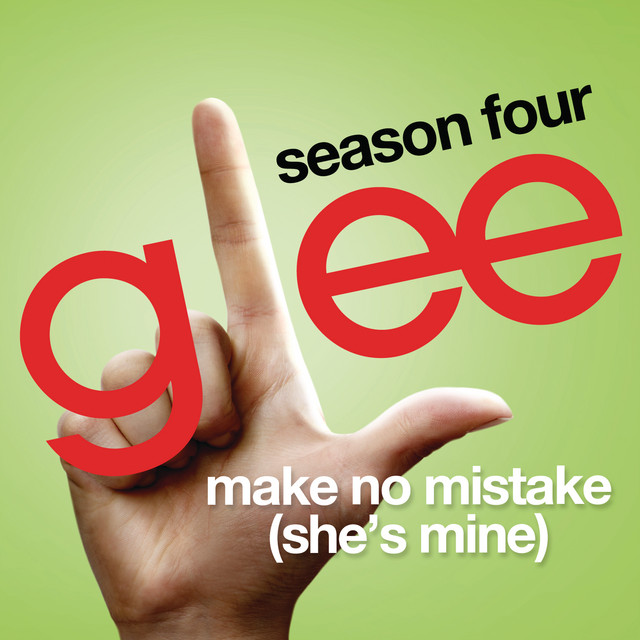 Make No Mistake (She's Mine) (Glee Cast Version)