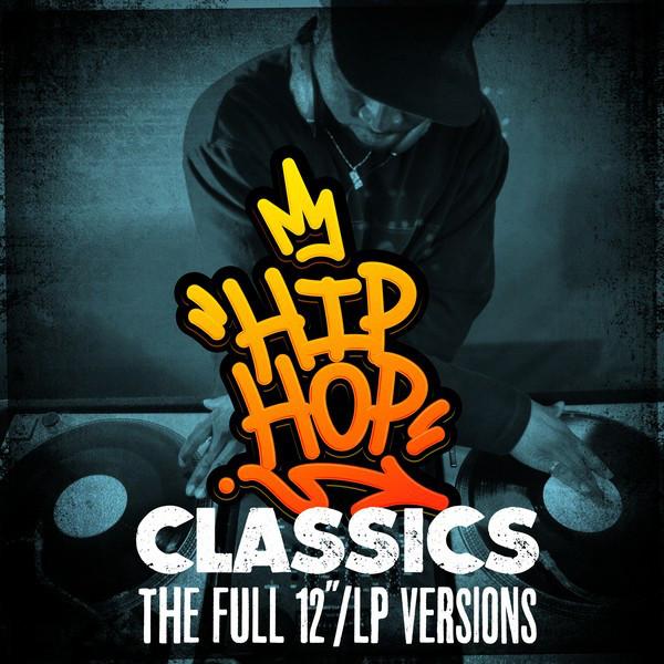 """Hip Hop Classics: The Full 12""""/LP Versions"""