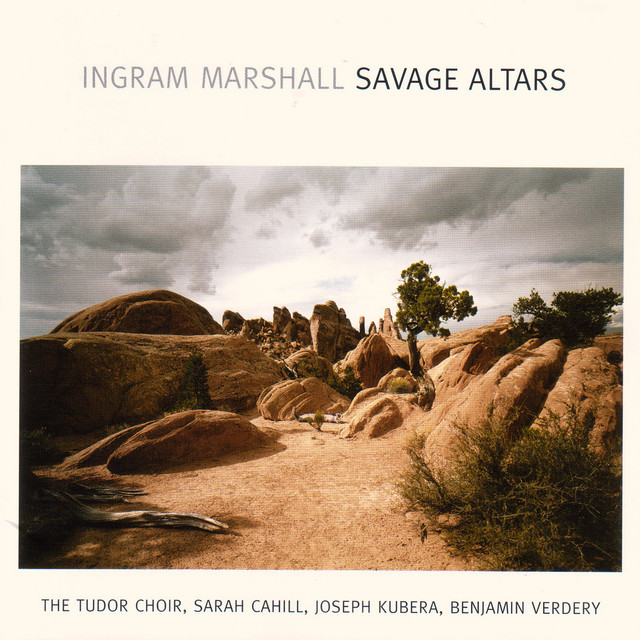 Ingram Marshall: Savage Altars