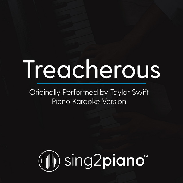 Treacherous Originally Performed By Taylor Swift Piano Karaoke Version Song By Sing2piano Spotify