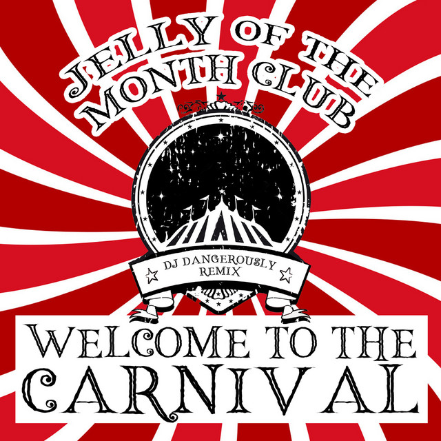 Welcome to the Carnival (DJ Dangerously Remix) by Jelly of the Month Club