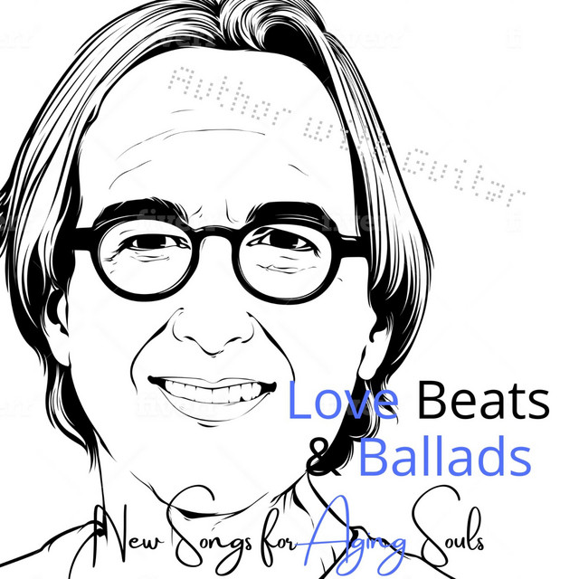 Love Beats & Ballads: New Songs for Aging Souls