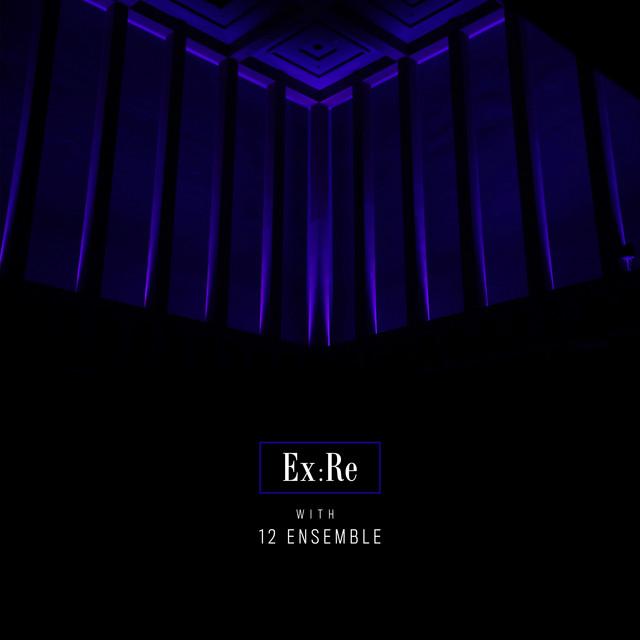 Ex:Re with 12 Ensemble