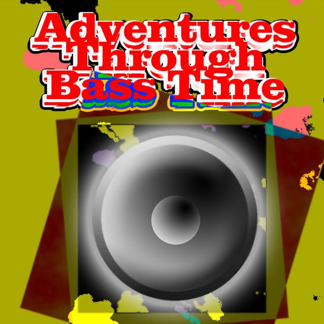 Adventures Through Bass Time