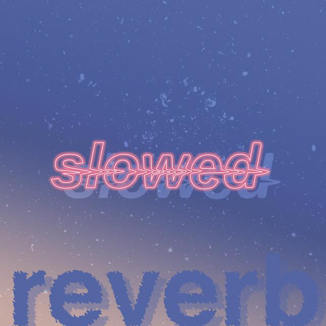 slowed + reverb