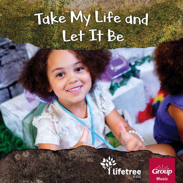 Lifetree Kids, GroupMusic - Take My Life and Let It Be
