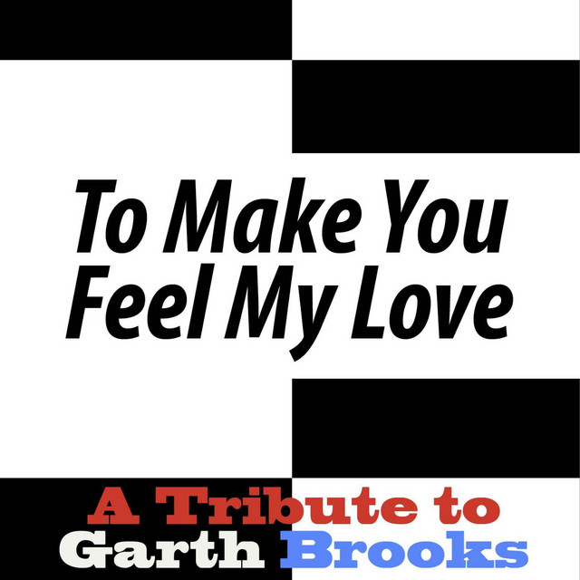 To Make You Feel My Love - A Tribute To Garth Brooks